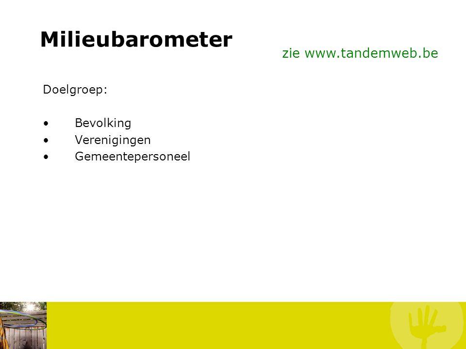 Milieubarometer Doelstelling project: Milieubarometer als instrument lanceren Communiceren van de resultaten van de Milieubarometer naar de verschille