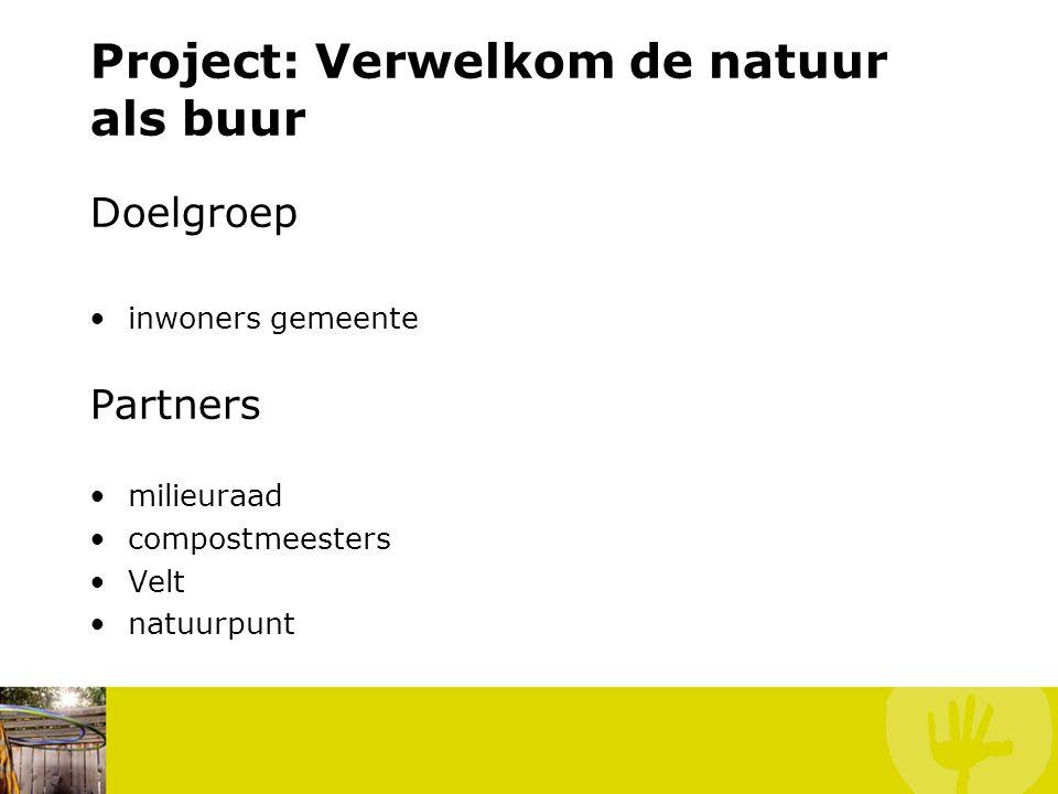 Project: Verwelkom de natuur als buur Doelgroep inwoners gemeente Partners milieuraad compostmeesters Velt natuurpunt