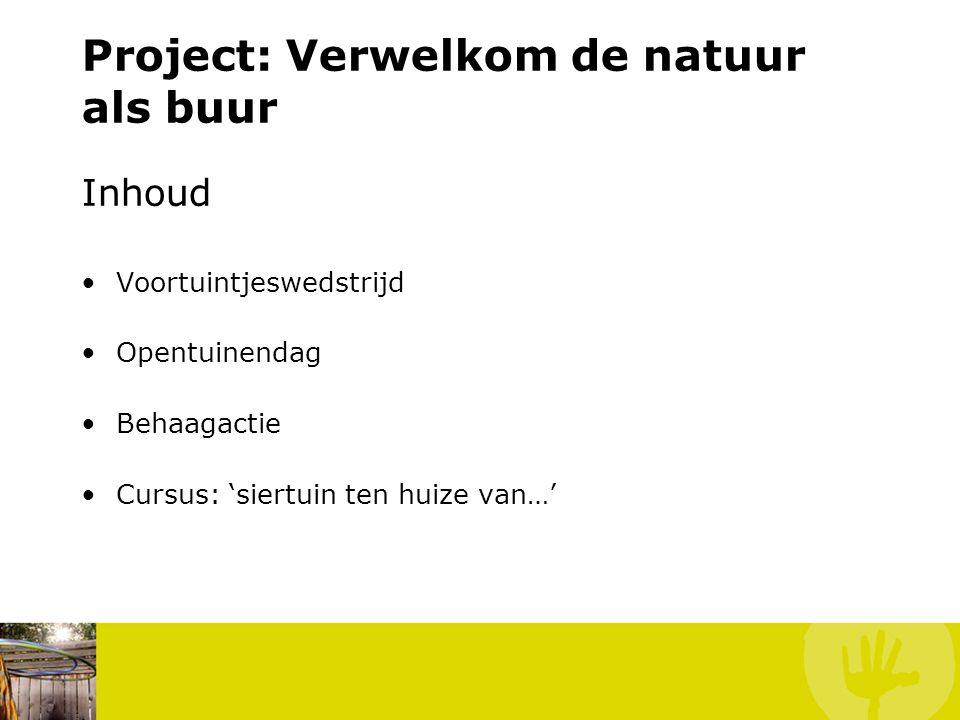 Project: Verwelkom de natuur als buur Inhoud Voortuintjeswedstrijd Opentuinendag Behaagactie Cursus: 'siertuin ten huize van…'