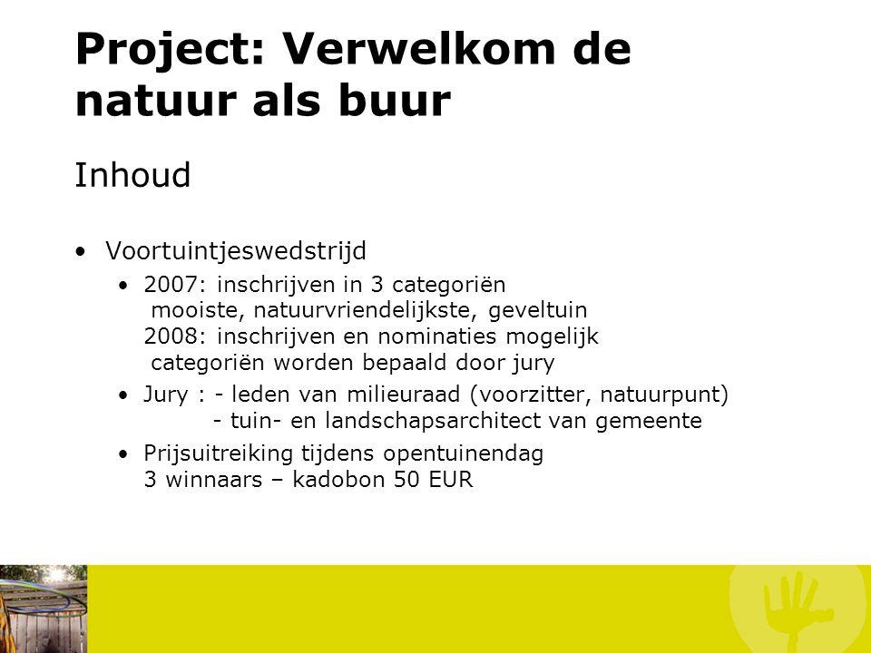 Project: Verwelkom de natuur als buur Inhoud Voortuintjeswedstrijd 2007: inschrijven in 3 categoriën mooiste, natuurvriendelijkste, geveltuin 2008: in