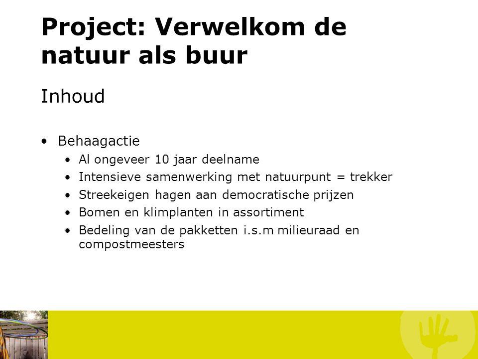 Project: Verwelkom de natuur als buur Inhoud Behaagactie Al ongeveer 10 jaar deelname Intensieve samenwerking met natuurpunt = trekker Streekeigen hag