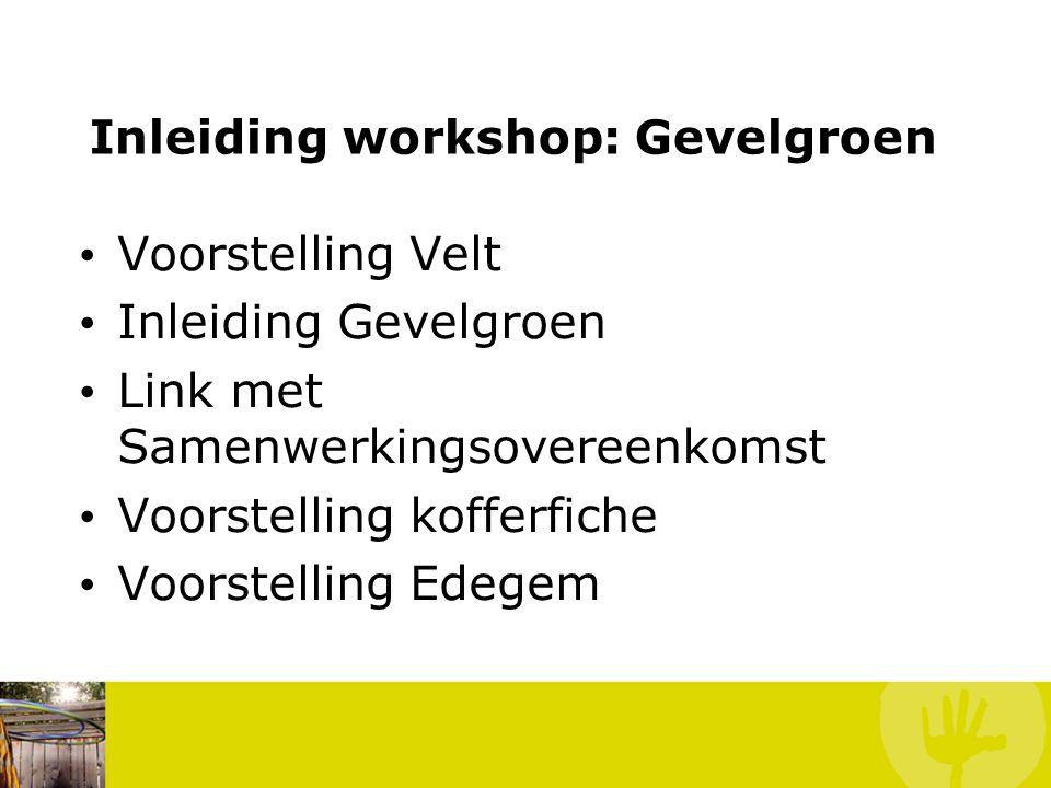 Inleiding workshop: Gevelgroen Voorstelling Velt Inleiding Gevelgroen Link met Samenwerkingsovereenkomst Voorstelling kofferfiche Voorstelling Edegem