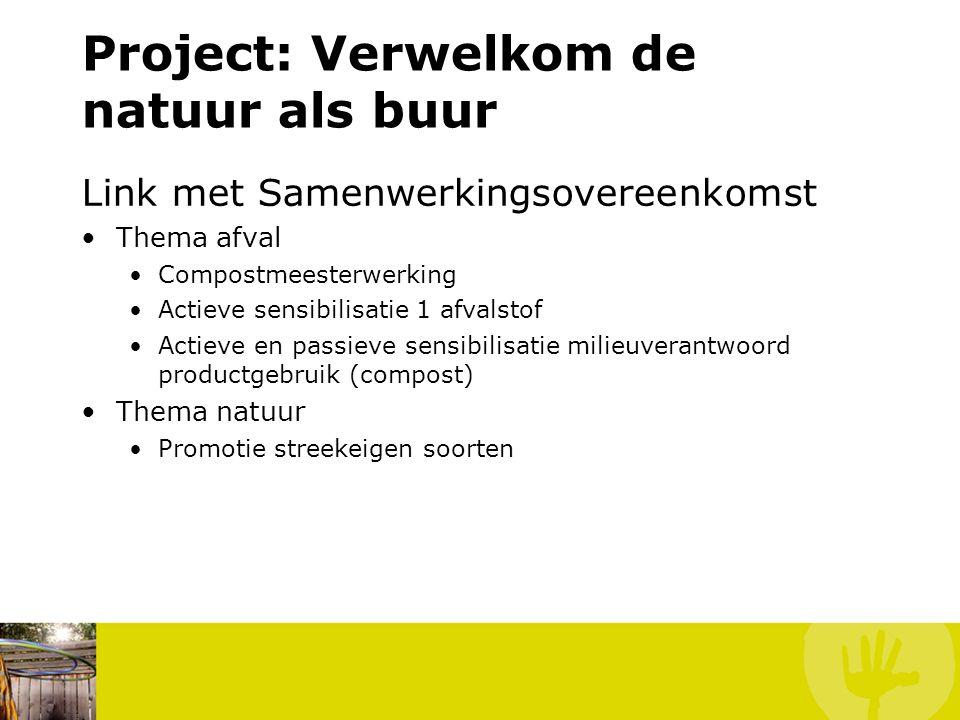 Project: Verwelkom de natuur als buur Link met Samenwerkingsovereenkomst Thema afval Compostmeesterwerking Actieve sensibilisatie 1 afvalstof Actieve