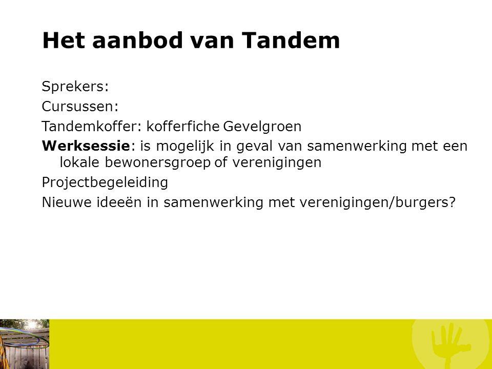 Het aanbod van Tandem Sprekers: Cursussen: Tandemkoffer: kofferfiche Gevelgroen Werksessie: is mogelijk in geval van samenwerking met een lokale bewon