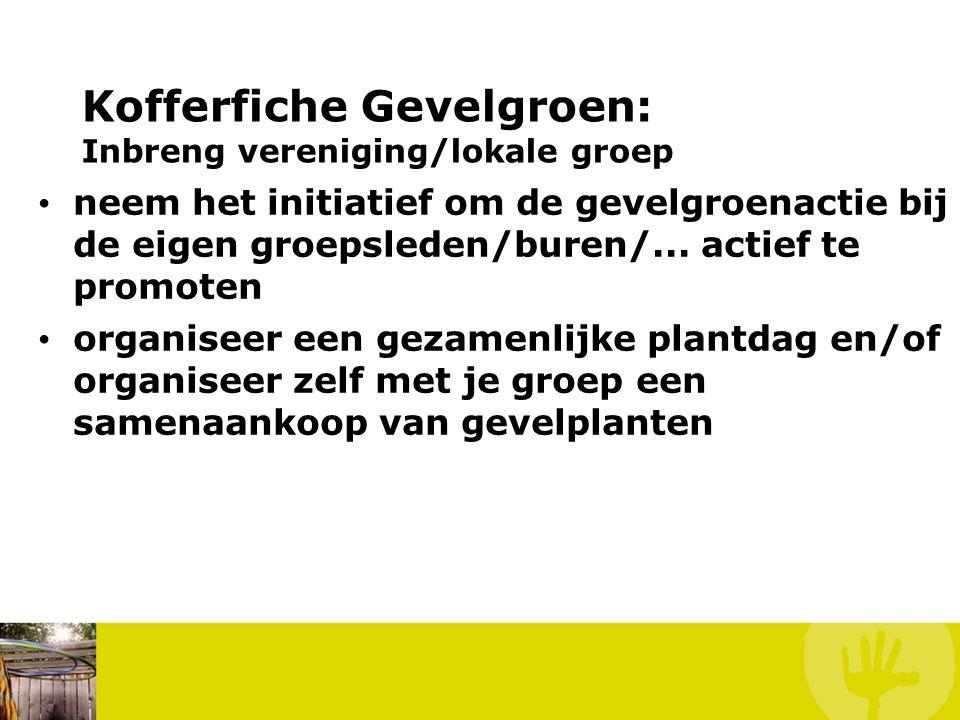 Kofferfiche Gevelgroen: Inbreng vereniging/lokale groep neem het initiatief om de gevelgroenactie bij de eigen groepsleden/buren/... actief te promote