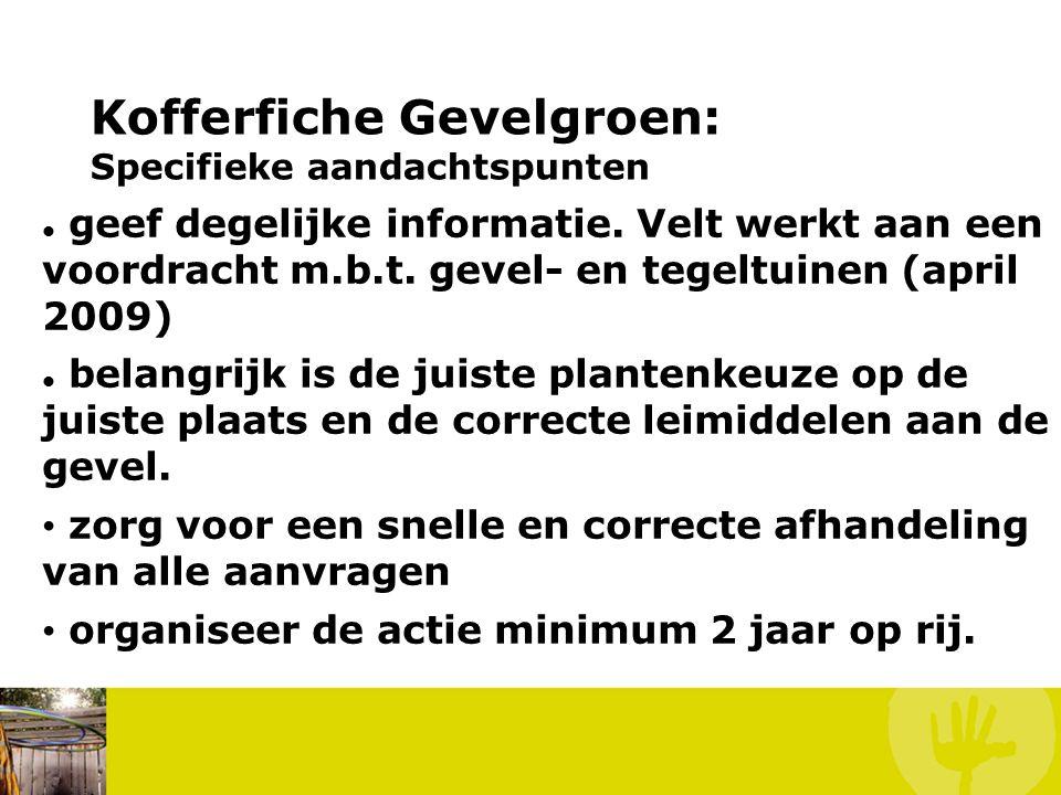 Kofferfiche Gevelgroen: Specifieke aandachtspunten geef degelijke informatie. Velt werkt aan een voordracht m.b.t. gevel- en tegeltuinen (april 2009)