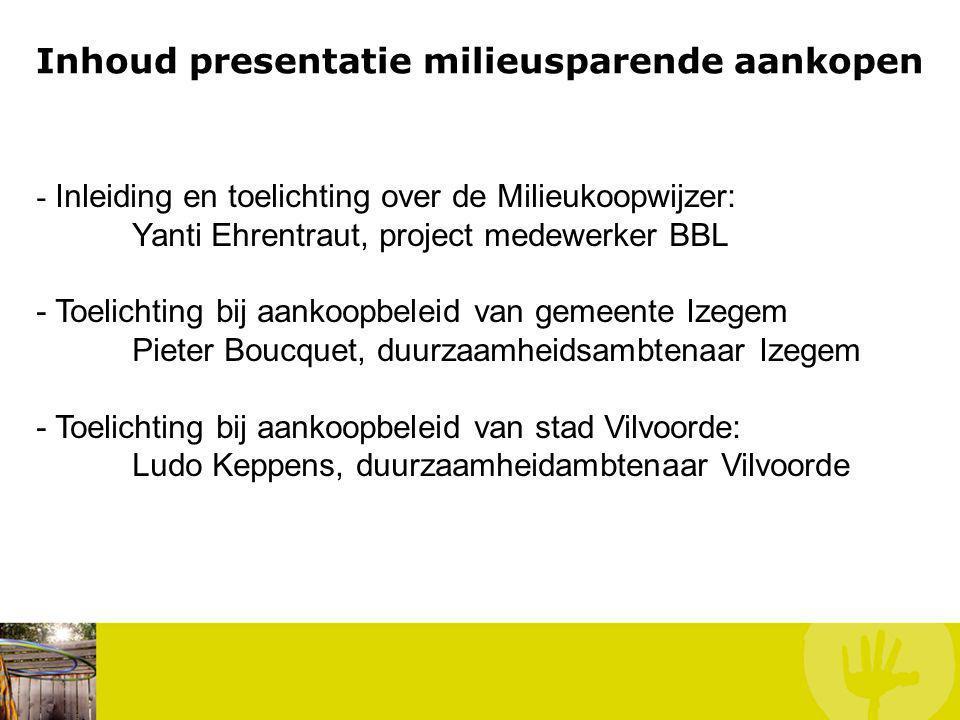 Inhoud presentatie milieusparende aankopen - Inleiding en toelichting over de Milieukoopwijzer: Yanti Ehrentraut, project medewerker BBL - Toelichting