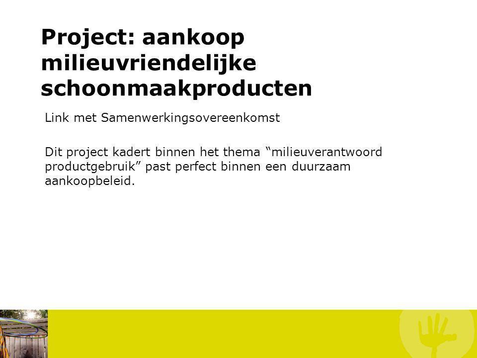 """Link met Samenwerkingsovereenkomst Dit project kadert binnen het thema """"milieuverantwoord productgebruik"""" past perfect binnen een duurzaam aankoopbele"""