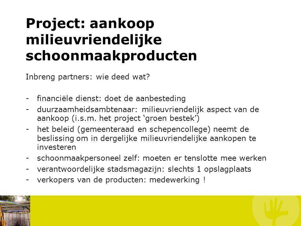Inbreng partners: wie deed wat? -financiële dienst: doet de aanbesteding -duurzaamheidsambtenaar: milieuvriendelijk aspect van de aankoop (i.s.m. het