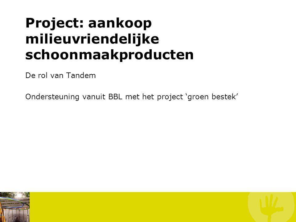 De rol van Tandem Ondersteuning vanuit BBL met het project 'groen bestek' Project: aankoop milieuvriendelijke schoonmaakproducten