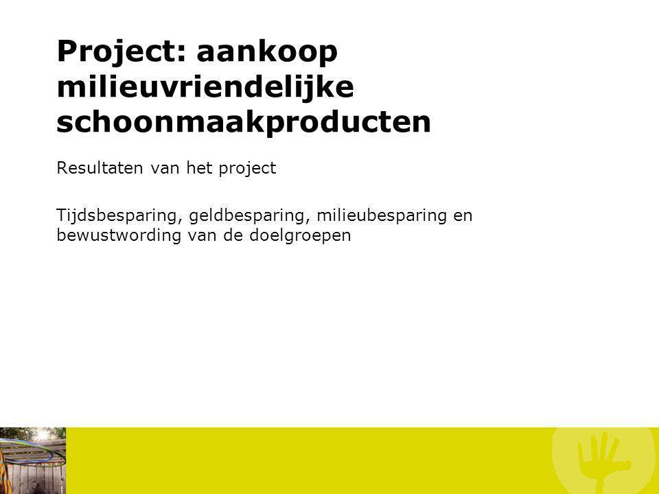 Resultaten van het project Tijdsbesparing, geldbesparing, milieubesparing en bewustwording van de doelgroepen Project: aankoop milieuvriendelijke schoonmaakproducten