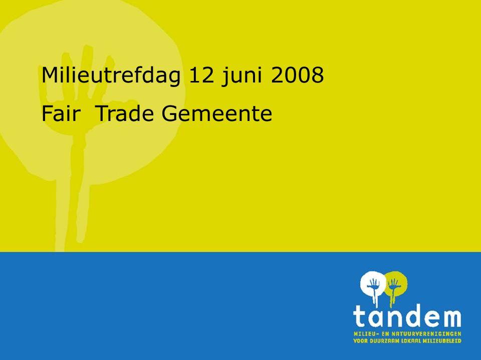 Milieutrefdag 12 juni 2008 Fair Trade Gemeente