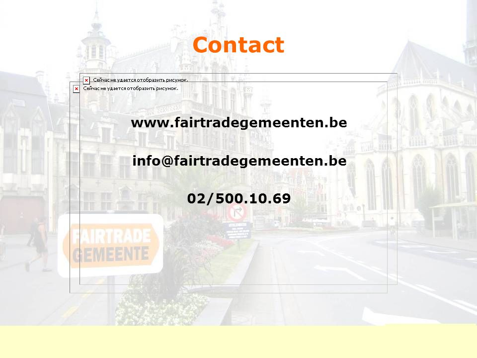 Contact www.fairtradegemeenten.be info@fairtradegemeenten.be 02/500.10.69