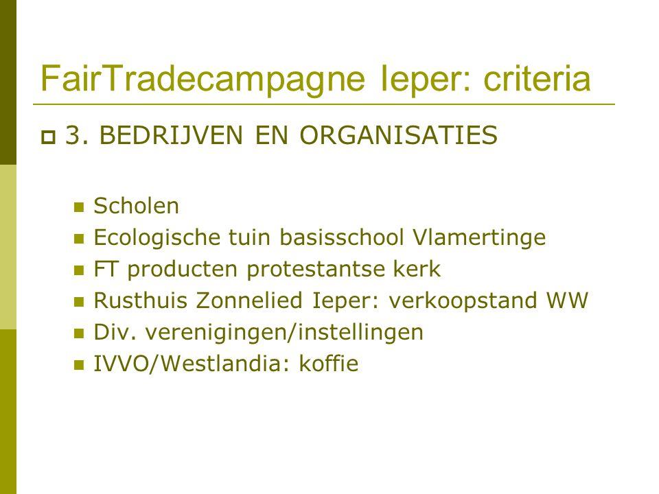 FairTradecampagne Ieper: criteria  3. BEDRIJVEN EN ORGANISATIES Scholen Ecologische tuin basisschool Vlamertinge FT producten protestantse kerk Rusth