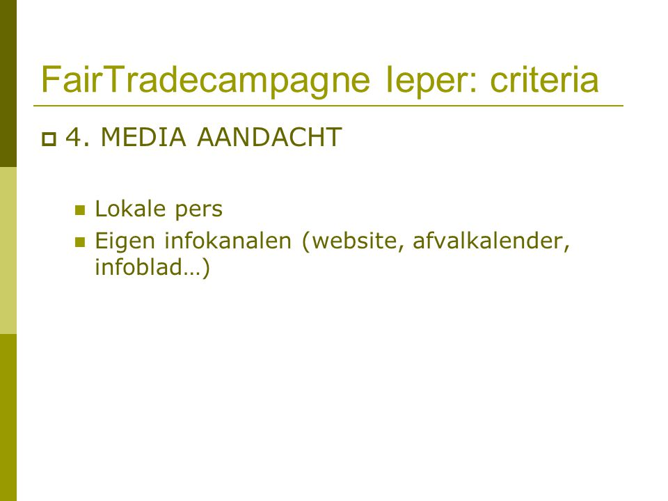 FairTradecampagne Ieper: criteria  4. MEDIA AANDACHT Lokale pers Eigen infokanalen (website, afvalkalender, infoblad…)