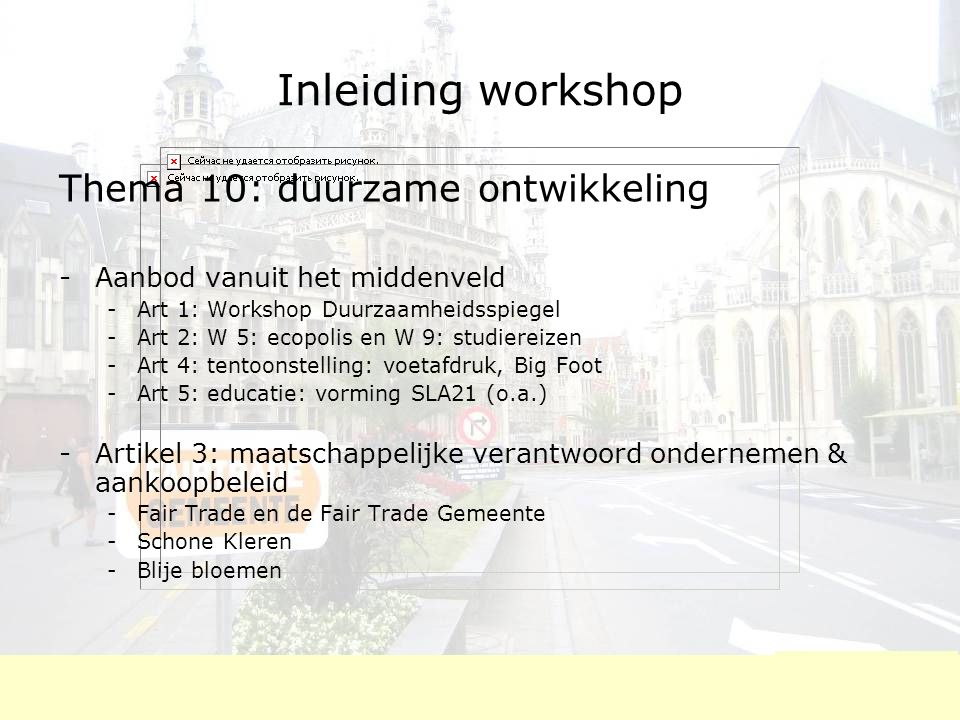 Inleiding workshop Thema 10: duurzame ontwikkeling -Aanbod vanuit het middenveld -Art 1: Workshop Duurzaamheidsspiegel -Art 2: W 5: ecopolis en W 9: s