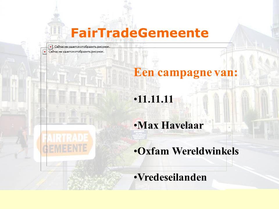 FairTradeGemeente Een campagne van: 11.11.11 Max Havelaar Oxfam Wereldwinkels Vredeseilanden