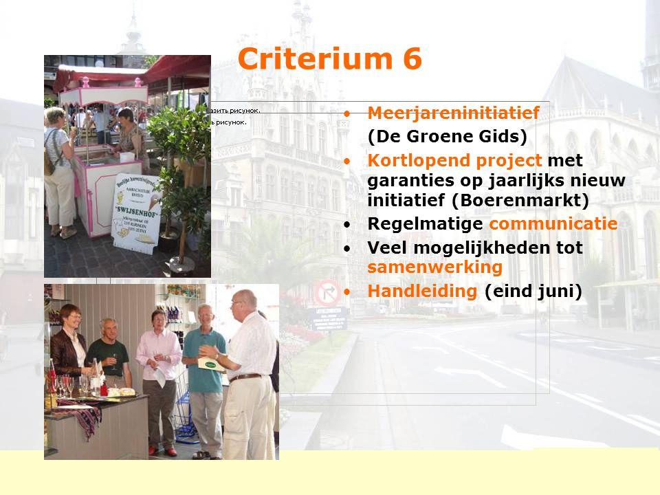 Criterium 6 Meerjareninitiatief (De Groene Gids) Kortlopend project met garanties op jaarlijks nieuw initiatief (Boerenmarkt) Regelmatige communicatie