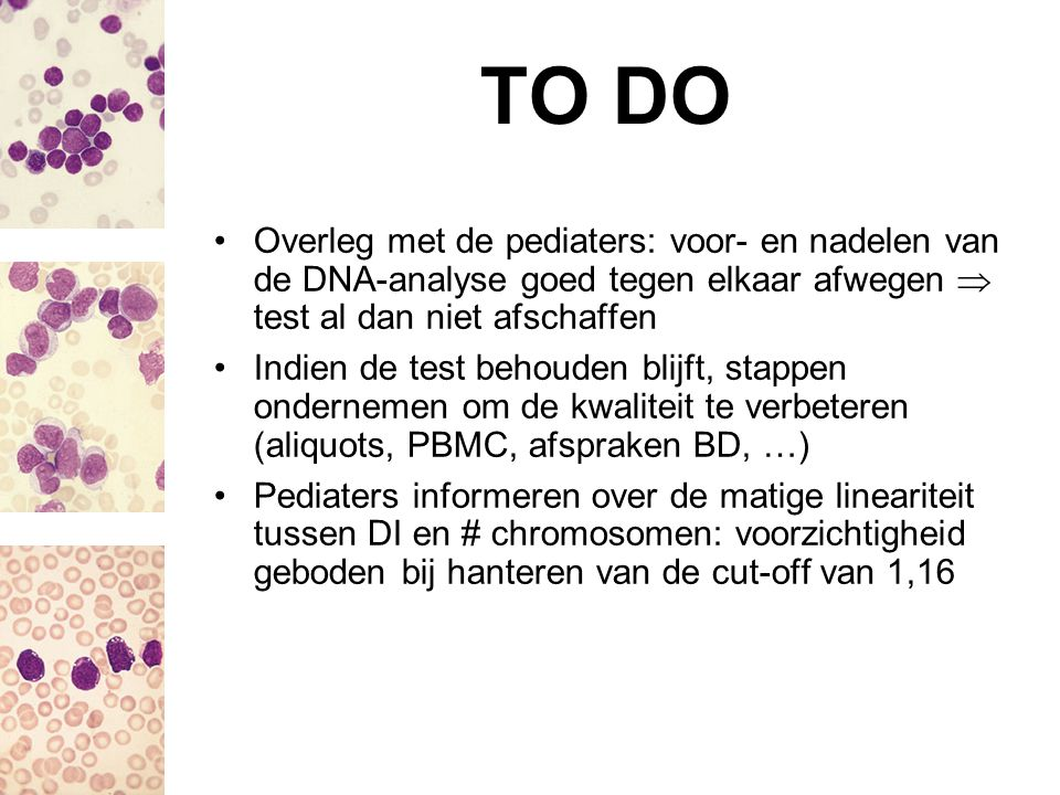 TO DO Overleg met de pediaters: voor- en nadelen van de DNA-analyse goed tegen elkaar afwegen  test al dan niet afschaffen Indien de test behouden bl