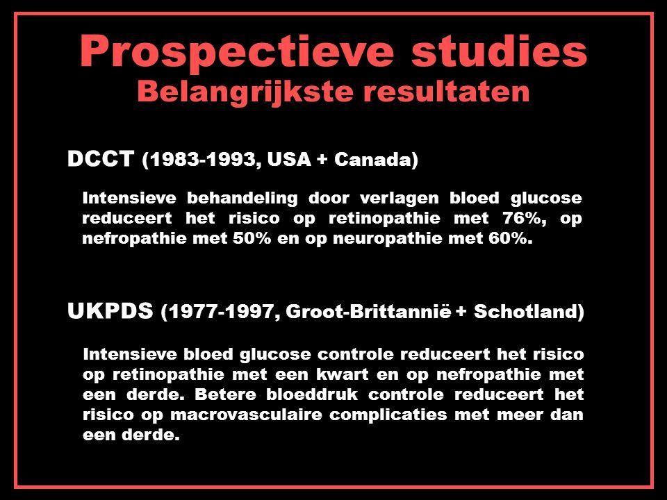 Prospectieve studies Belangrijkste resultaten DCCT (1983-1993, USA + Canada) UKPDS (1977-1997, Groot-Brittannië + Schotland) Intensieve behandeling do