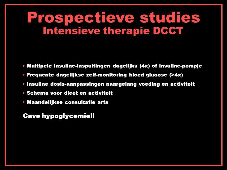 Prospectieve studies Intensieve therapie DCCT Cave hypoglycemie!! Multipele insuline-inspuitingen dagelijks (4x) of insuline-pompje Frequente dagelijk