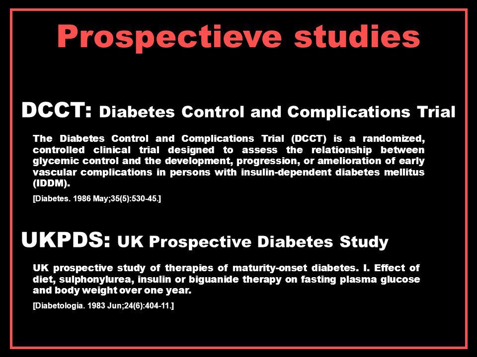 Prospectieve studies Belangrijkste resultaten DCCT (1983-1993, USA + Canada) UKPDS (1977-1997, Groot-Brittannië + Schotland) Intensieve behandeling door verlagen bloed glucose reduceert het risico op retinopathie met 76%, op nefropathie met 50% en op neuropathie met 60%.