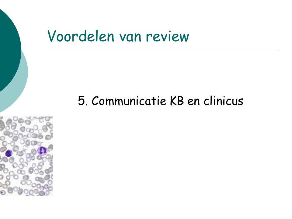 5. Communicatie KB en clinicus Voordelen van review