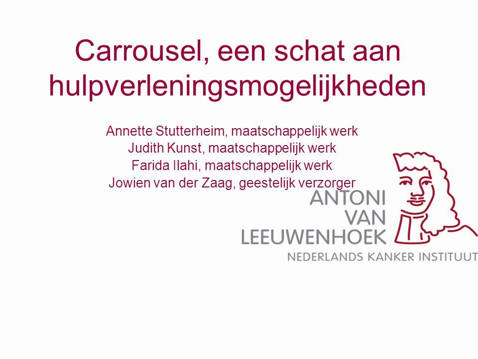 Carrousel, een schat aan hulpverleningsmogelijkheden Annette Stutterheim, maatschappelijk werk Judith Kunst, maatschappelijk werk Farida Ilahi, maatsc