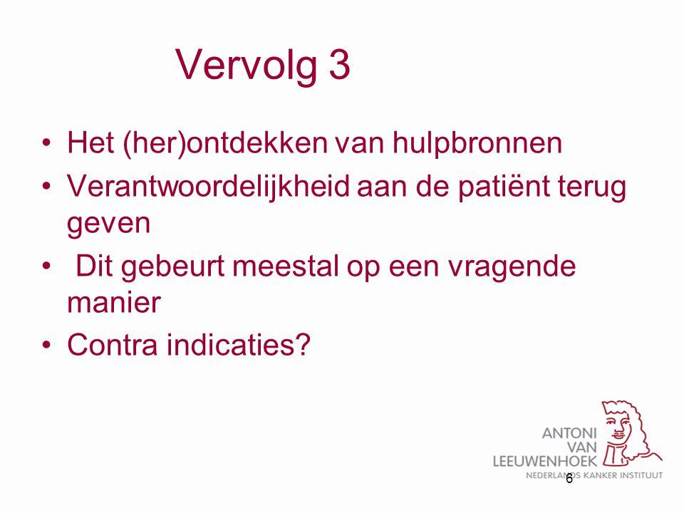 Vervolg 3 Het (her)ontdekken van hulpbronnen Verantwoordelijkheid aan de patiënt terug geven Dit gebeurt meestal op een vragende manier Contra indicat