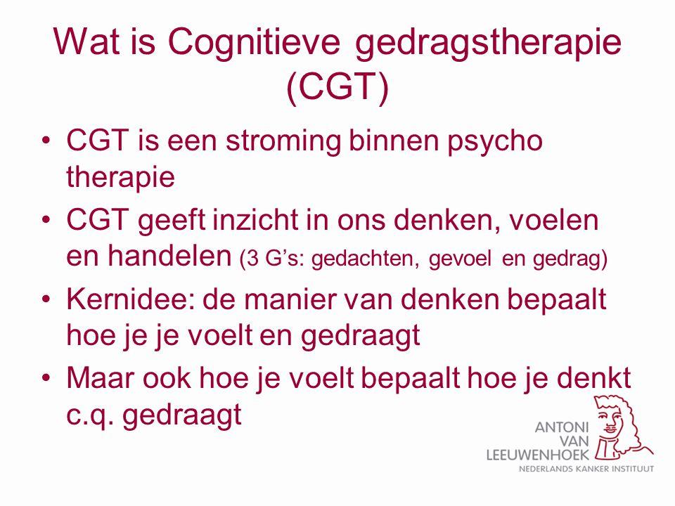 Wat is Cognitieve gedragstherapie (CGT) CGT is een stroming binnen psycho therapie CGT geeft inzicht in ons denken, voelen en handelen (3 G's: gedacht