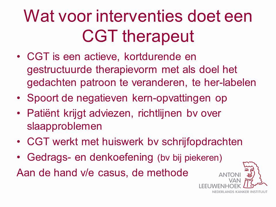 Wat voor interventies doet een CGT therapeut CGT is een actieve, kortdurende en gestructuurde therapievorm met als doel het gedachten patroon te veran