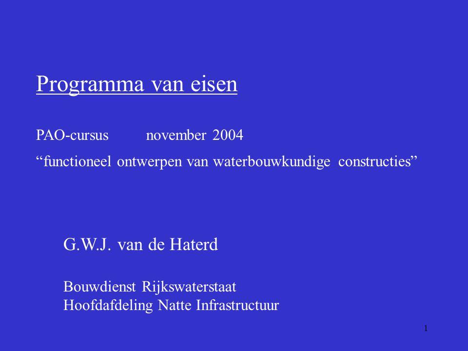 """1 Programma van eisen PAO-cursus november 2004 """"functioneel ontwerpen van waterbouwkundige constructies"""" G.W.J. van de Haterd Bouwdienst Rijkswatersta"""