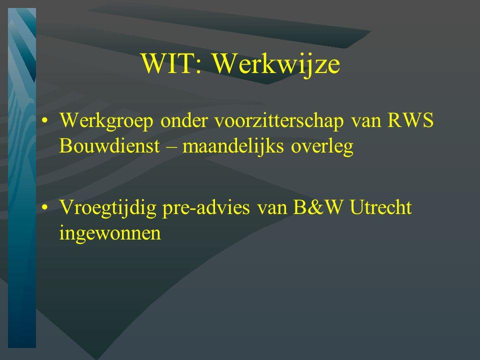 WIT: Werkwijze Werkgroep onder voorzitterschap van RWS Bouwdienst – maandelijks overleg Vroegtijdig pre-advies van B&W Utrecht ingewonnen