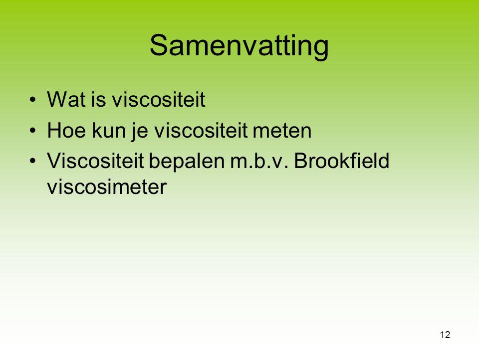 12 Samenvatting Wat is viscositeit Hoe kun je viscositeit meten Viscositeit bepalen m.b.v. Brookfield viscosimeter