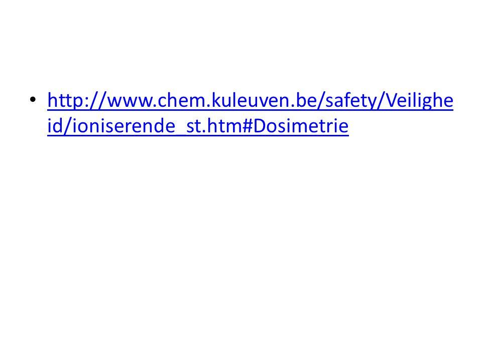 http://www.chem.kuleuven.be/safety/Veilighe id/ioniserende_st.htm#Dosimetrie http://www.chem.kuleuven.be/safety/Veilighe id/ioniserende_st.htm#Dosimet