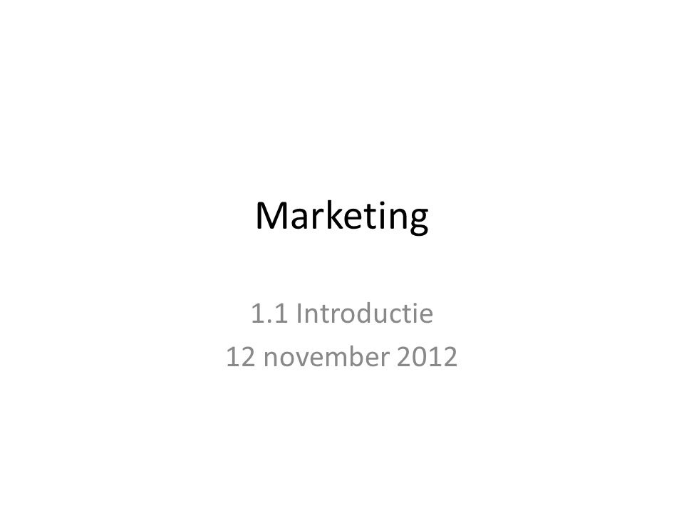 Marketing 1.1 Introductie 12 november 2012