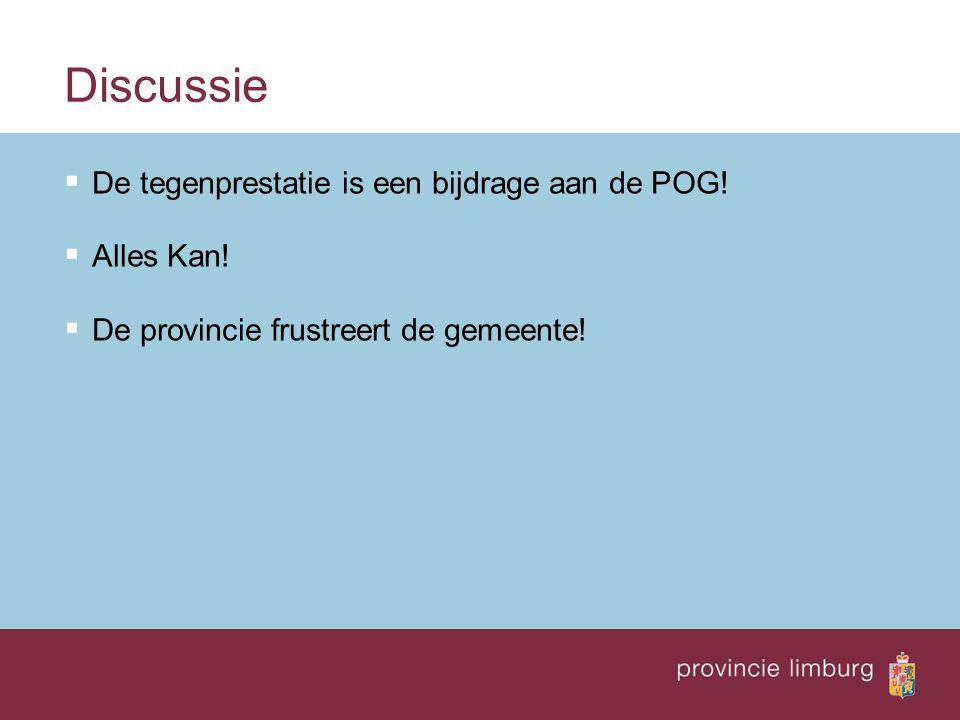 Discussie  De tegenprestatie is een bijdrage aan de POG!  Alles Kan!  De provincie frustreert de gemeente!