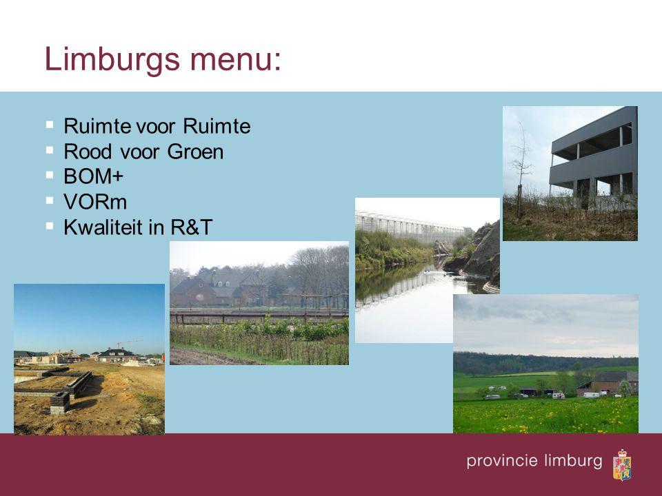 Limburgs menu:  Ruimte voor Ruimte  Rood voor Groen  BOM+  VORm  Kwaliteit in R&T