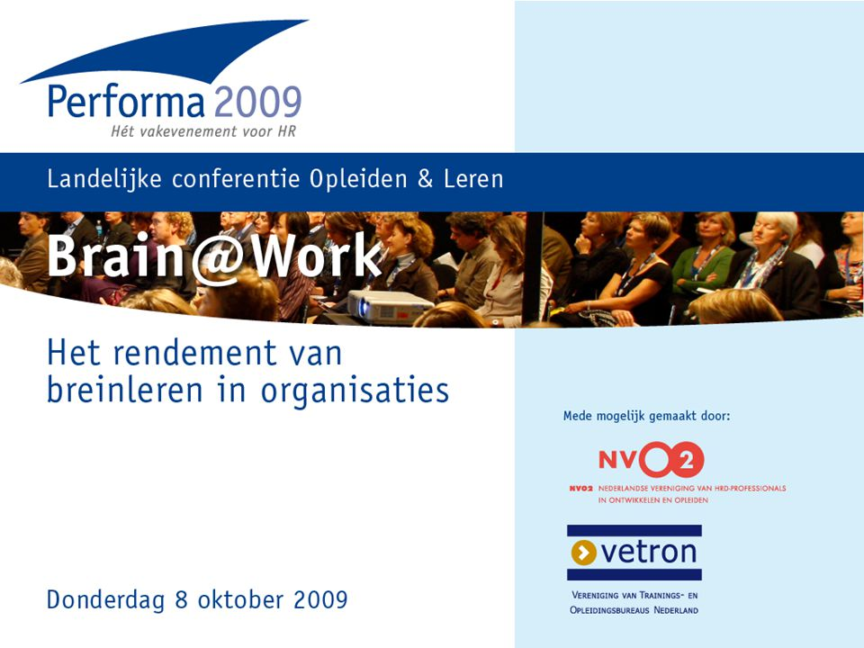 Nina Lazeron Ria van Dinteren Samenstellers van Brain@work: het breinboek van de praktijk en de wetenschap in HRD.