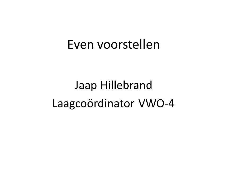 Even voorstellen Jaap Hillebrand Laagcoördinator VWO-4