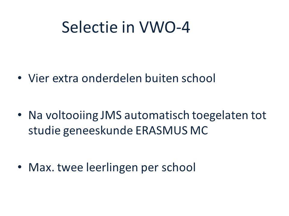 Selectie in VWO-4 Vier extra onderdelen buiten school Na voltooiing JMS automatisch toegelaten tot studie geneeskunde ERASMUS MC Max.