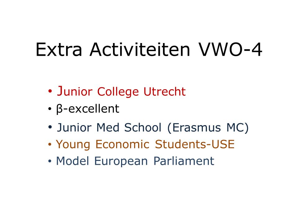 Extra Activiteiten VWO-4 J unior College Utrecht β-excellent Junior Med School (Erasmus MC) Young Economic Students-USE Model European Parliament