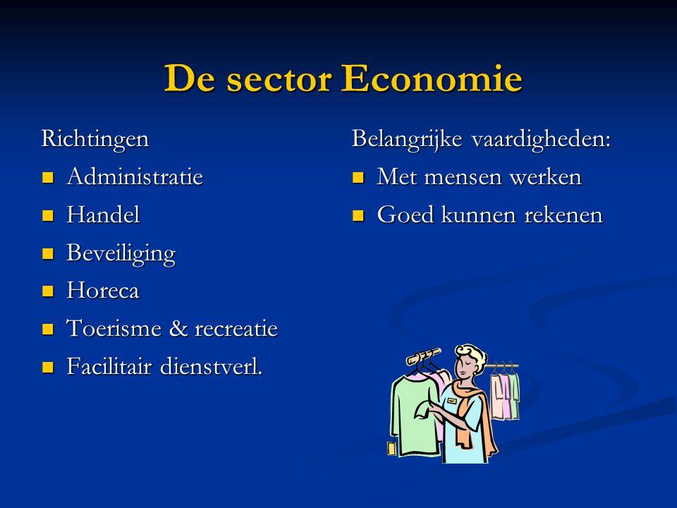 De sector Economie Richtingen Administratie Administratie Handel Handel Beveiliging Beveiliging Horeca Horeca Toerisme & recreatie Toerisme & recreati