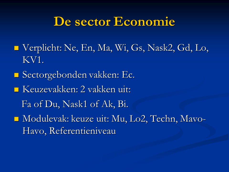 De sector Economie Verplicht: Ne, En, Ma, Wi, Gs, Nask2, Gd, Lo, KV1. Verplicht: Ne, En, Ma, Wi, Gs, Nask2, Gd, Lo, KV1. Sectorgebonden vakken: Ec. Se
