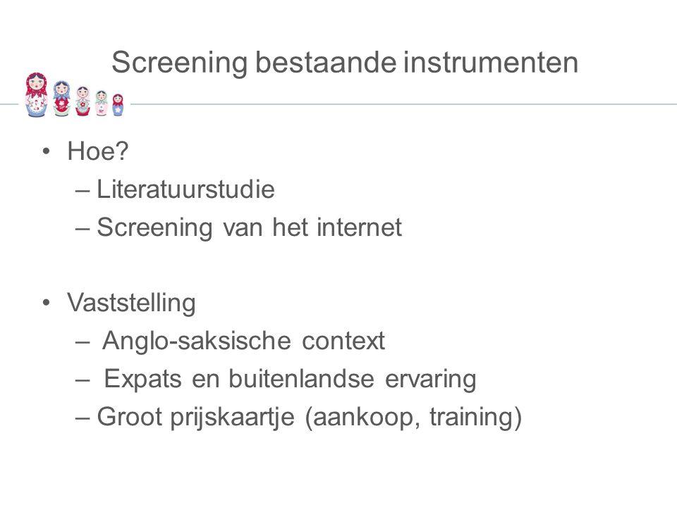 Screening bestaande instrumenten Hoe? –Literatuurstudie –Screening van het internet Vaststelling – Anglo-saksische context – Expats en buitenlandse er