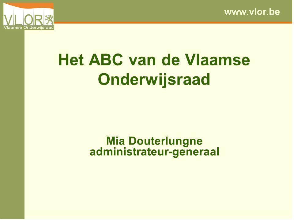 Het ABC van de Vlaamse Onderwijsraad Mia Douterlungne administrateur-generaal