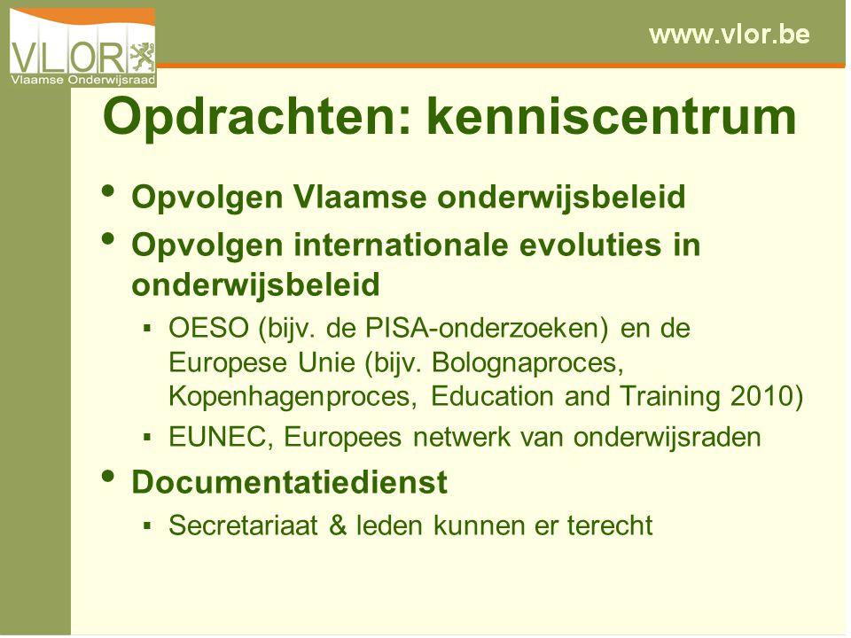 Opdrachten: kenniscentrum Opvolgen Vlaamse onderwijsbeleid Opvolgen internationale evoluties in onderwijsbeleid  OESO (bijv. de PISA-onderzoeken) en