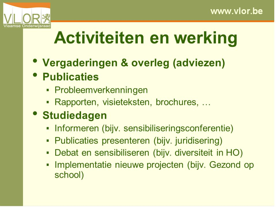 Activiteiten en werking Vergaderingen & overleg (adviezen) Publicaties  Probleemverkenningen  Rapporten, visieteksten, brochures, … Studiedagen  In