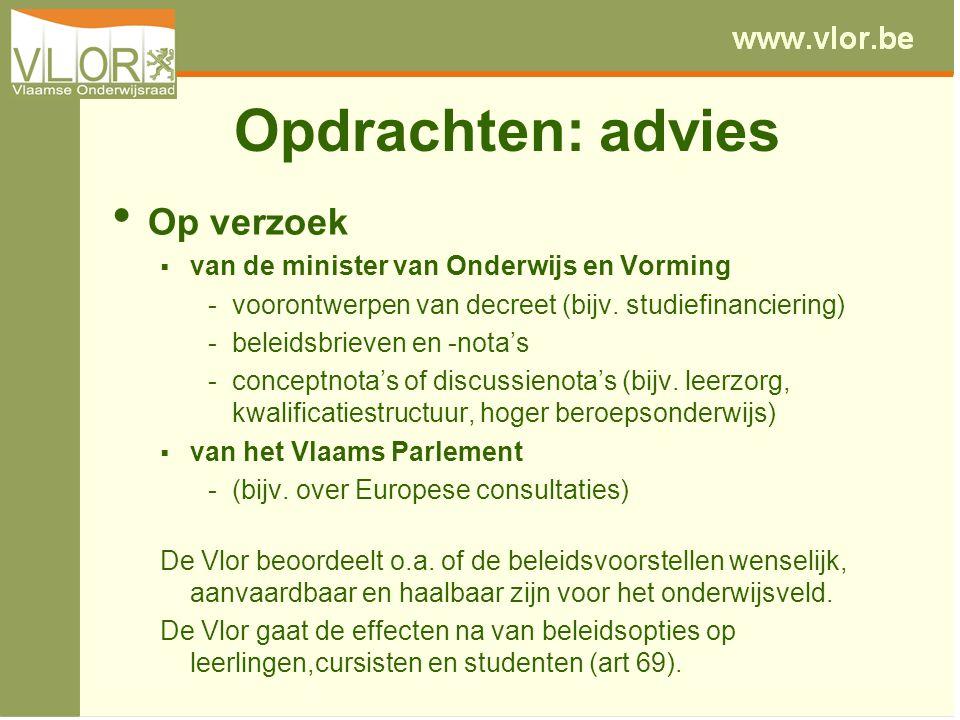 Opdrachten: advies Op verzoek  van de minister van Onderwijs en Vorming - voorontwerpen van decreet (bijv. studiefinanciering) - beleidsbrieven en -n