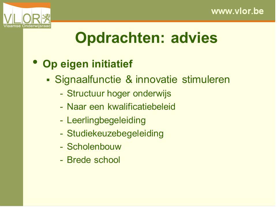 Opdrachten: advies Op eigen initiatief  Signaalfunctie & innovatie stimuleren - Structuur hoger onderwijs - Naar een kwalificatiebeleid - Leerlingbegeleiding - Studiekeuzebegeleiding - Scholenbouw - Brede school